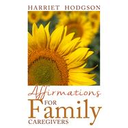 Affirmations for Family Caregivers by Hodgson, Harriet, 9781608081462