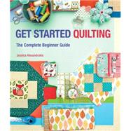 Get Started Quilting: The Complete Beginner Guide by Alexandrakis, Jessica, 9781632501462