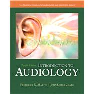 Introduction to Audiology by Martin, Frederick N.; Clark, John Greer, 9780133491463