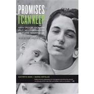 Promises I Can Keep : Why Poor Women Put Motherhood Before Marriage, with a New Preface by Edin, Kathryn; Kefalas, Maria, 9780520271463