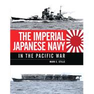 The Imperial Japanese Navy in the Pacific War by Stille, Mark, 9781472801463
