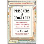 Prisoners of Geography Ten Maps That Explain Everything About the World by Marshall, Tim, 9781501121463