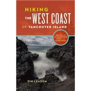 Hiking the West Coast of Vancouver Island An Updated and Comprehensive Trail Guide by Leadem, Tim, 9781771641463