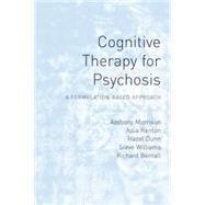 Cognitive Therapy for Psychosis: A Formulation-Based Approach by Morrison; Anthony P, 9781138881464