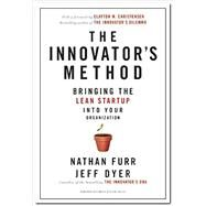 The Innovator's Method: Bringing the Lean Start-up into Your Organization by Furr, Nathan; Dyer, Jeff; Christensen, Clayton M., 9781625271464
