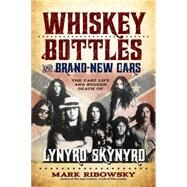 Whiskey Bottles and Brand-new Cars: The Fast Life and Sudden Death of Lynyrd Skynyrd by Ribowsky, Mark, 9781569761465