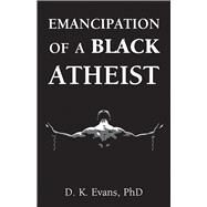 Emancipation of a Black Atheist by Evans, D. K., 9781634311465