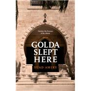 Golda Slept Here by Amiry, Suad, 9789927101465