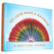 101 Joys Make a Rainbow by Rogge, Hannah, 9781452141466