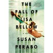 The Fall of Lisa Bellow A Novel by Perabo, Susan, 9781476761466