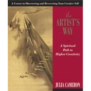 Artist's Way : A Spiritual Path to Higher Creativity by Cameron, Julia, 9781585421466