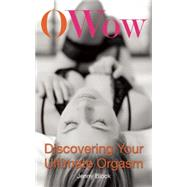 O Wow Discovering Your Ultimate Orgasm by Block, Jenny; Dodson, Betty, 9781627781466