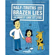 Half-Truths and Brazen Lies An Honest Look at Lying by Vermond, Kira; Hanmer, Clayton, 9781771471466