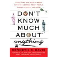 Don't Know Much about Anything : Everything You Need to Know but Never Learned about People, Places, Events, and More! by Davis, Kenneth C., 9780061251467