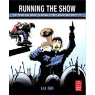 Running the Show: The Essential Guide to Being a First Assistant Director by Gill; Liz, 9780240821467