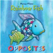 The Rainbow Fish Opposites by Pfister, Marcus, 9780735841468