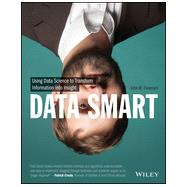 Data Smart Using Data Science to Transform Information into Insight by Foreman, John W., 9781118661468
