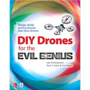 DIY Drones for the Evil Genius: Design, Build, and Customize Your Own Drones by Cinnamon, Ian; Kadri, Romi; Tepper, Fitz, 9781259861468
