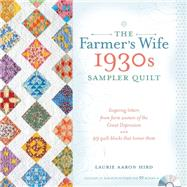The Farmer's Wife 1930s Sampler Quilt: Inspiring Letters from Farm Women of the Great Depression and 99 Quilt Blocks That Honor Them by Hird, Laurie Aaron, 9781440241468