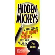 Hidden Mickeys A Field Guide to Walt Disney World's Best Kept Secrets by Barrett, Steven M., 9781937011468