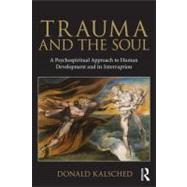 Trauma and the Soul: A psycho-spiritual approach to human development and its interruption by Kalsched; Donald, 9780415681469