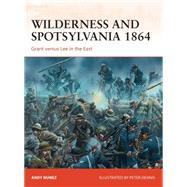 Wilderness and Spotsylvania 1864 Grant versus Lee in the East by Nunez, Andy; Dennis, Peter, 9781472801470