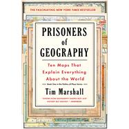 Prisoners of Geography Ten Maps That Explain Everything About the World by Marshall, Tim, 9781501121470