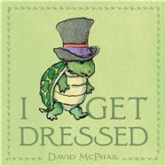 I Get Dressed by McPhail, David, 9781626721470