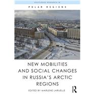 New Mobilities and Social Changes in RussiaÆs Arctic Regions by Laruelle; Marlene, 9781138191471