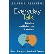 Everyday Talk, Second Edition Building and Reflecting Identities by Tracy, Karen; Robles, Jessica S., 9781462511471