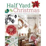 Half Yard Christmas Easy sewing projects using left-over pieces of fabric by Shore, Debbie, 9781782211471