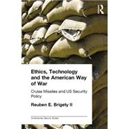 Ethics, Technology and the American Way of War: Cruise Missiles and US Security Policy by Brigety II; Reuben, 9781138011472