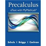 Precalculus eText with MyMathLab and Explorations and Notes -- Access Card Package by Schulz, Eric; Briggs, William L.; Cochran, Lyle L., 9780321871473