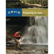 The Orvis Guide to Prospecting for Trout, New and Revised How to Catch Fish When There's No Hatch to Match by Rosenbauer, Tom, 9781599211473