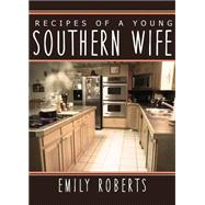 Recipes of a Young Southern Wife by Roberts, Emily, 9781625631473