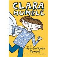 Clara Humble and the Not-So-Super Powers by Humphrey, Anna ; Cinar, Lisa, 9781771471473