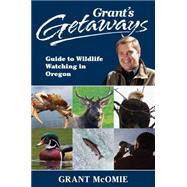 Grant's Getaways: Guide to Wildlife Watching in Oregon by McOmie, Grant, 9781941821473