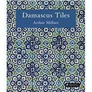 Damascus Tiles: Mamluk and Ottoman Architectural Ceramics from Syria by Millner, Arthur; Canby, Sheila R., 9783791381473