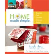 Home Made Simple : Fresh Ideas to Make Your Own by The Experts at Home Made Simple, 9780312641474