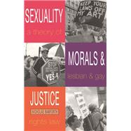 Sexuality, Morals and Justice : A Theory of Lesbian and Gay Rights and the Law by Bamforth, Nicholas, 9780304331475
