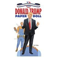 Donald Trump Paper Doll Collectible Campaign Edition by Foley, Tim, 9780486811475