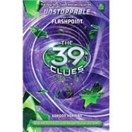 The 39 Clues: Unstoppable Book 4: Flashpoint by Korman, Gordon, 9780545521475