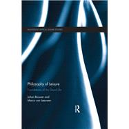 Philosophy of Leisure: Foundations of the Good Life by Bouwer; Johan, 9781138911475