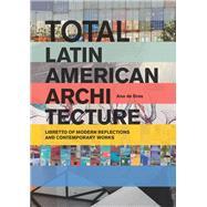 Total Latin American Architecture by de Brea, Ana, 9781940291475