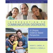 Introduction to Communication Disorders A Lifespan Evidence-Based Perspective by Owens, Robert E., Jr.; Farinella, Kimberly A.; Metz, Dale Evan, 9780134801476