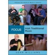 Focus: Irish Traditional Music by Williams; Sean, 9780415991476