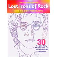 Lost Icons of Rock Dot-to-Dot Portraits 30 Legendary Musicians to Discover and Complete by Bounford, Trevor, 9781942021476