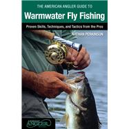 The American Angler Guide to Warmwater Fly Fishing Proven Skills, Techniques, and Tactics from the Pros by Perkinson, Nathan, 9780762791477