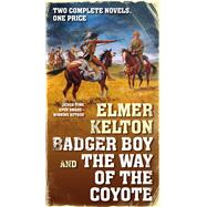 Badger Boy and The Way of the Coyote by Kelton, Elmer, 9780765381477