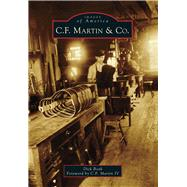 C. F. Martin & Co. by Boak, Dick; Martin, C. F., IV, 9781467121477